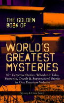 THE GOLDEN BOOK OF WORLD'S GREATEST MYSTERIES ? 60+ Detective Stories, Whodunit Tales, Suspense, Occult & S…