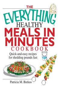 TheEverythingHealthyMealsinMinutesCookbookQuick-and-EasyRecipesforSheddingPoundsFast