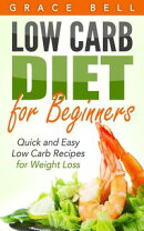 Low Carb Diet for Beginners: Quick and Easy Low Carb Recipes for Weight Loss
