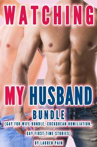 WatchingMyHusbandBundle(GayForWifeBundle,CuckqueanHumiliation,GayFirstTimeStories)