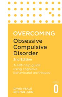 OvercomingObsessive-CompulsiveDisorder,2ndEditionAself-helpguideusingcognitivebehaviouraltechniques