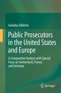 PublicProsecutorsintheUnitedStatesandEuropeAComparativeAnalysiswithSpecialFocusonSwitzerland,France,andGermany