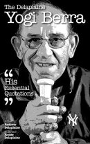 Delaplaine Yogi Berra - His Essential Quotations