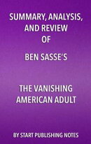 Summary, Analysis, and Review of Ben Sasse's The Vanishing American Adult