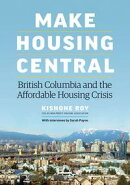 Make Housing Central: British Columbia and the Affordable Housing Crisis