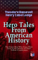 Hero Tales From American History ?The Great Men Who Gave Their Lives to the Service of Their Fellow-Countrymen
