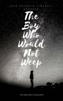 The Boy Who Would Not Weep. The True Face of Bullying