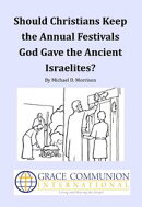 Should Christians Keep the Annual Festivals God Gave the Ancient Israelites?