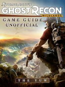 Tom Clancys Ghost Recon Wildlands Game Guide Unofficial