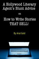 A Hollywood Literary Agent's Blunt Guide on How to Write Stories THAT SELL!