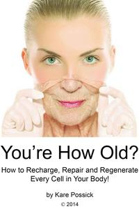 You'reHowOld?HowtoRecharge,Repair,andRegenerateEveryCellinYourBody