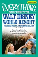 The Everything Family Guide to the Walt Disney World Resort, Universal Studios, and