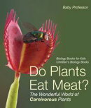Do Plants Eat Meat? The Wonderful World of Carnivorous Plants - Biology Books for Kids | Children's Biology Books