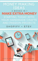 Money Making Ideas: 2 Books In 1: Make Extra Money Starting Today With Your Handmade Crafts And Passion Proj…