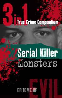 SerialKillerMonsters(3-in-1TrueCrimeCompendium)