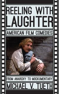ReelingwithLaughterAmericanFilmComedies:FromAnarchytoMockumentary