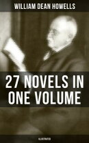 WILLIAM DEAN HOWELLS: 27 Novels in One Volume (Illustrated)