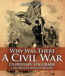Why Was There A Civil War? US History 5th Grade | Children's American History