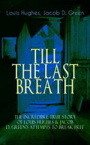 TILL THE LAST BREATH ? The Incredible True Story of Louis Hughes & Jacob D. Green's Attempts to Break Free
