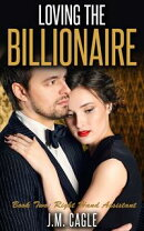 Loving The Billionaire, Book Two: Right Hand Assistant