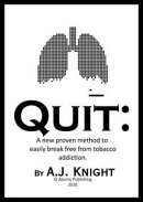 QUIT: A new proven method to easily break free from tobacco addiction.