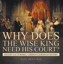 Why Does The Wise King Need His Court? History Facts Books | Chidren's European History