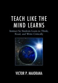 TeachLiketheMindLearnsInstructSoStudentsLearntoThink,Read,andWriteCritically