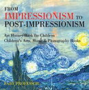 From Impressionism to Post-Impressionism - Art History Book for Children | Children's Arts, Music & Photogra…