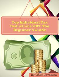 TopIndividualTaxDeductions2017:TheBeginner'sGuide