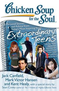 ChickenSoupfortheSoul:ExtraordinaryTeensPersonalStoriesandAdvicefromToday'sMostInspiringYouth