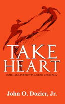 Take Heart: God Has a Perfect Plan for Your Pain