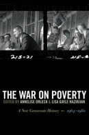 The War on Poverty: A New Grassroots History, 1964-1980