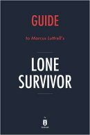 Lone Survivor by Marcus Luttrell - A 15-minute Summary & Analysis