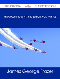 TheGoldenBough(ThirdEdition,Vol.3of12)-TheOriginalClassicEdition