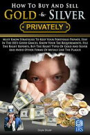 How To Buy And Sell Gold & Silver PRIVATELY: Must Know Strategies To Keep Your Portfolio Private, Stay In Th…