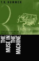 The Muse in the Machine: Essays on Poetry and the Anatomy of the Body Politic