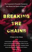 BREAKING THE CHAINS ? The Essential & Powerful Narratives that Shook the Roots of Slavery (17 Books in One …