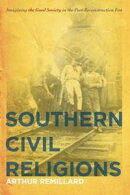 Southern Civil Religions: Imagining the Good Society in the Post-Reconstruction Era