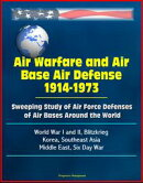 Air Warfare and Air Base Air Defense 1914-1973: Sweeping Study of Air Force Defenses of Air Bases Around the…