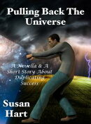 Pulling Back The Universe: A Novella & A Short Story About Duplicating Success