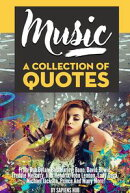 Music: A Collection Of Quotes - From Bob Dylan, Bob Marley, Bono, David Bowie, Freddie Mercury, Jimi Hendrix, John Lennon, Lady Gaga, Michael Jackson, Prince And Many More!