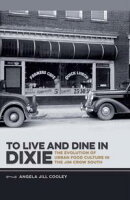 To Live and Dine in Dixie: The Evolution of Urban Food Culture in the Jim Crow South