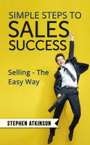 Simple Steps to Sales Success: Selling - The Easy Way