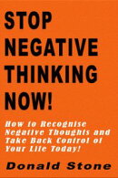 Stop Negative Thinking Now! : How to Recognise Negative Thoughts and Take Back Control of Your Life Today!