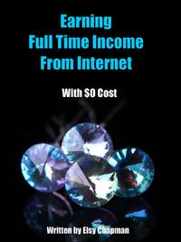 EarningFulltimeIncomeFromtheInternetwith$0Cost