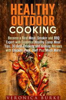 Healthy Outdoor Cooking: Become a Real Meat, Smoker and BBQ Expert with Essential Healthy Camp Meal Tips, 30…