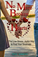 No More Broken Hearts: The Low-Stress, Joyful Way To Find Your Soulmate