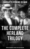 THE COMPLETE HERLAND TRILOGY: Moving the Mountain, Herland & With Her in Ourland