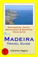 Madeira, Portugal Travel Guide - Sightseeing, Hotel, Restaurant & Shopping Highlights (Illustrated)