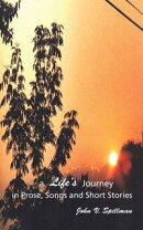A Life's Journey in Prose, Songs and Short Stories